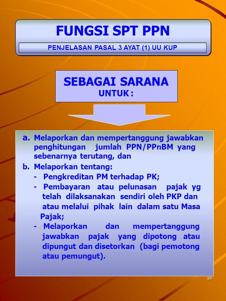 18 FUNGSI SPT PPh a. melaporkan dan mempertanggung jawabkan penghitungan jumlah pajak yang sebenarnya terutang b. melaporkan tentang :  pembayaran at
