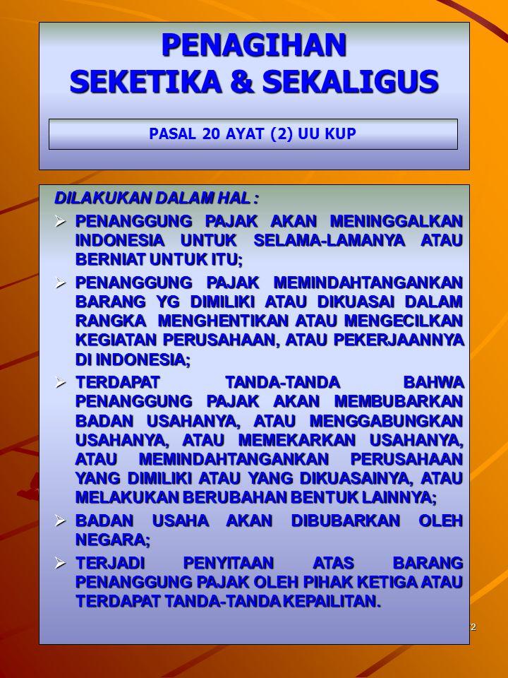 71 PENAGIHAN SEKETIKA & SEKALIGUS PENJELASAN PASAL 20 AYAT (2) UU KUP ADALAH : TINDAKAN PENAGIHAN PAJAK YANG DILAKSANAKAN OLEH JURU SITA PAJAK KEPADA