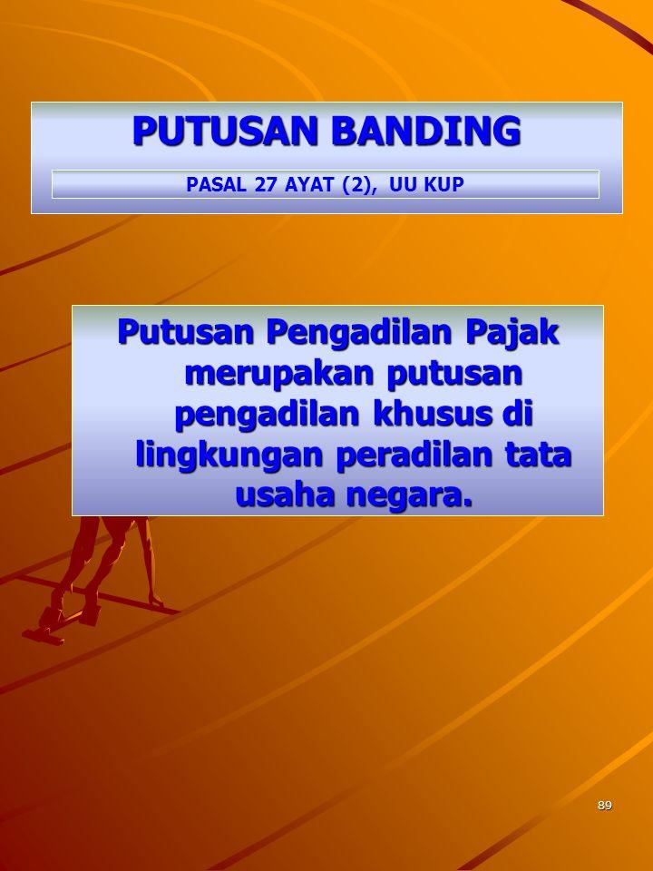 88 PERMOHONAN BANDING  Ditulis dalam Bahasa Indonesia;  Alasan yang jelas  Dalam jangka waktu tiga bulan sejak Surat Keputusan Keberatan diterima;