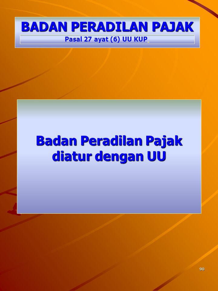 89 PUTUSAN BANDING Putusan Pengadilan Pajak merupakan putusan pengadilan khusus di lingkungan peradilan tata usaha negara. PASAL 27 AYAT (2), UU KUP
