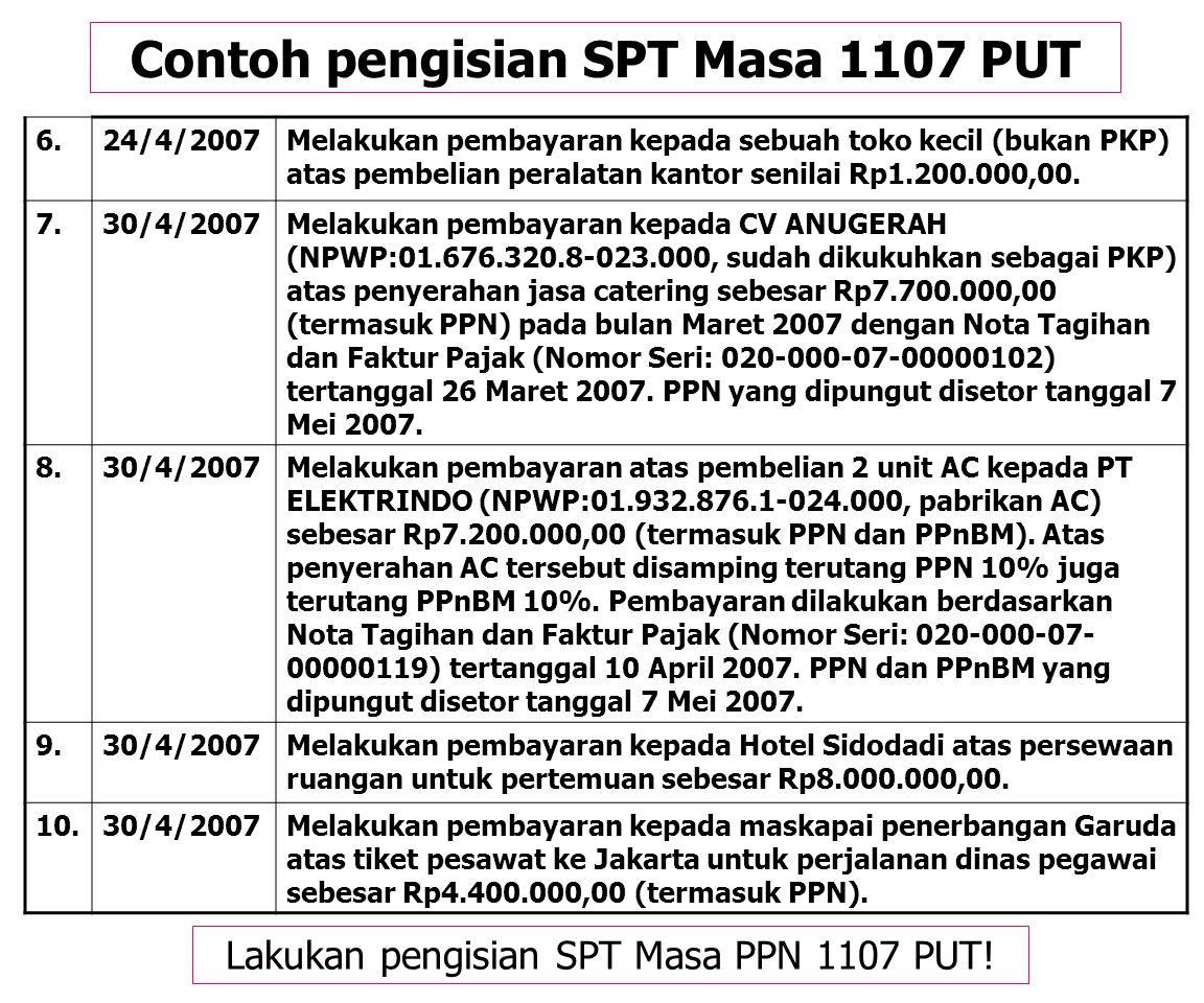 Contoh pengisian SPT Masa 1107 PUT 1.10/4/2007Melakukan pembayaran kepada PT KOMPUTIN (01.487.773.1- 023.000) pedagang besar komputer (sudah dikukuhka