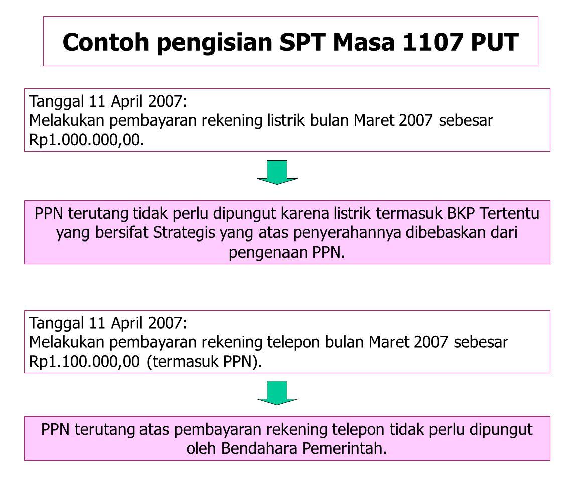 Contoh pengisian SPT Masa 1107 PUT Tanggal 10 April 2007: Melakukan pembayaran kepada PT KOMPUTIN pedagang besar komputer (sudah dikukuhkan sebagai PK