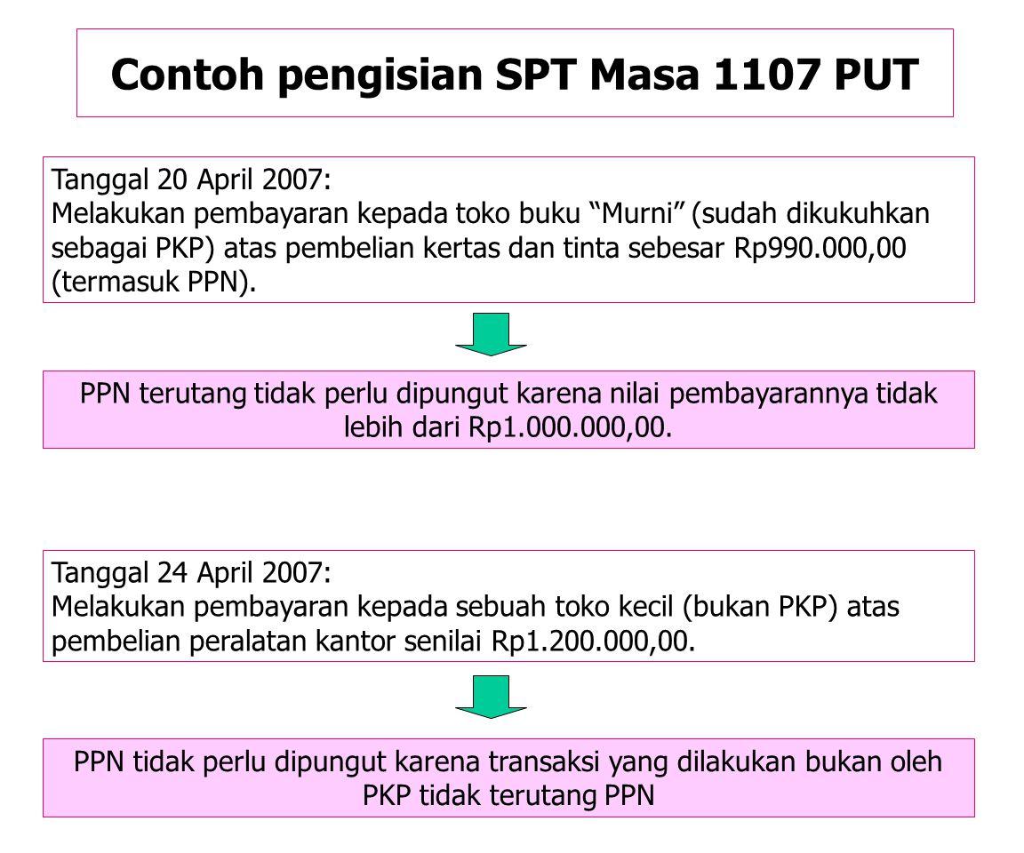 Contoh pengisian SPT Masa 1107 PUT Tanggal 14 April 2007: Melakukan pembayaran melalui KPPN kepada PT JAYATEVE pedagang besar teve (sudah dikukuhkan s