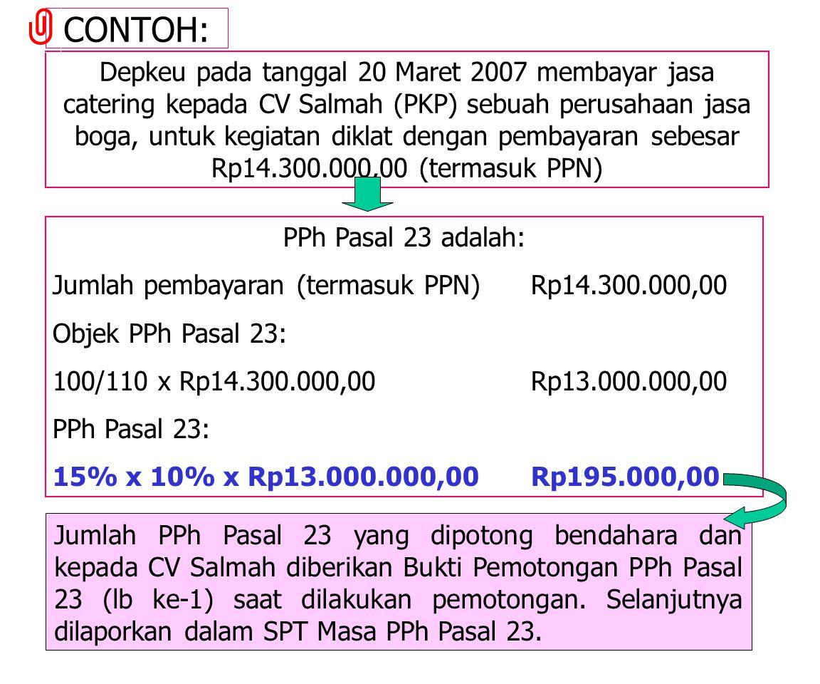 CONTOH PPh Pasal 23 adalah: Jumlah pembayaran (termasuk PPN) Rp4.000.000,00 Objek PPh Ps 23: 100/110 x Rp4.000.000,00 Rp3.636.364,00 PPh Ps 23: 1,5% x