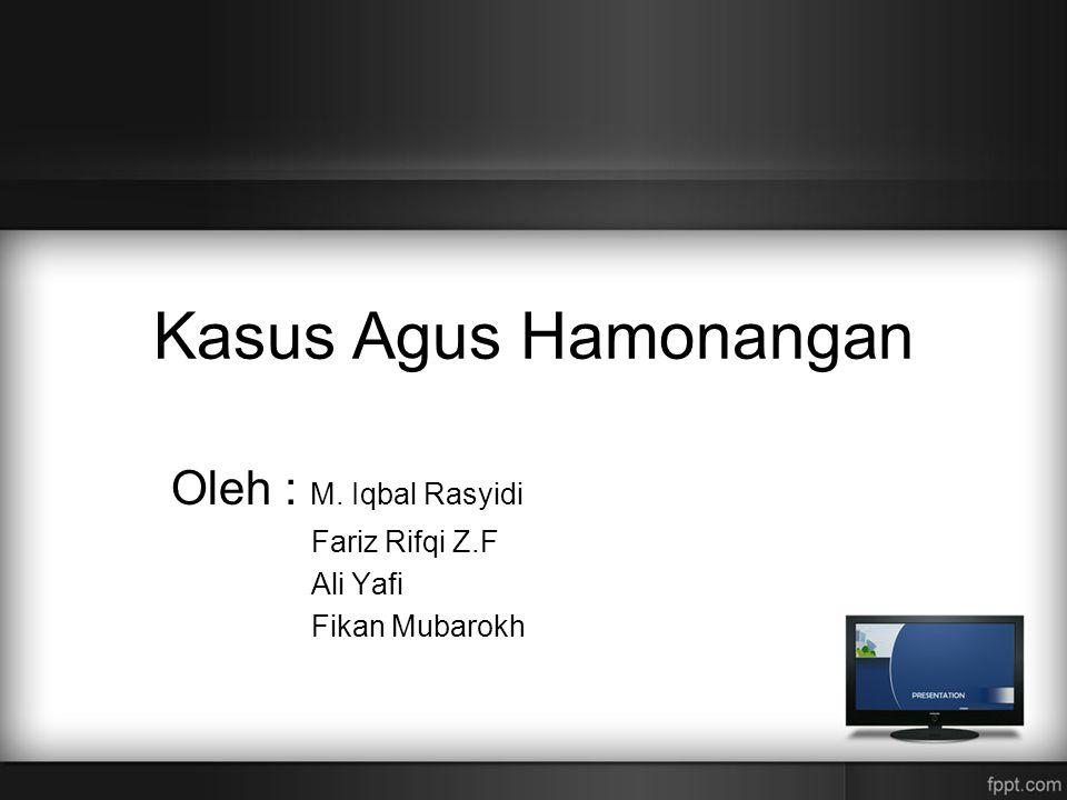 Kasus Agus Hamonangan Oleh : M. Iqbal Rasyidi Fariz Rifqi Z.F Ali Yafi Fikan Mubarokh