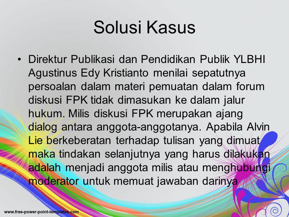 Solusi Kasus Direktur Publikasi dan Pendidikan Publik YLBHI Agustinus Edy Kristianto menilai sepatutnya persoalan dalam materi pemuatan dalam forum diskusi FPK tidak dimasukan ke dalam jalur hukum.