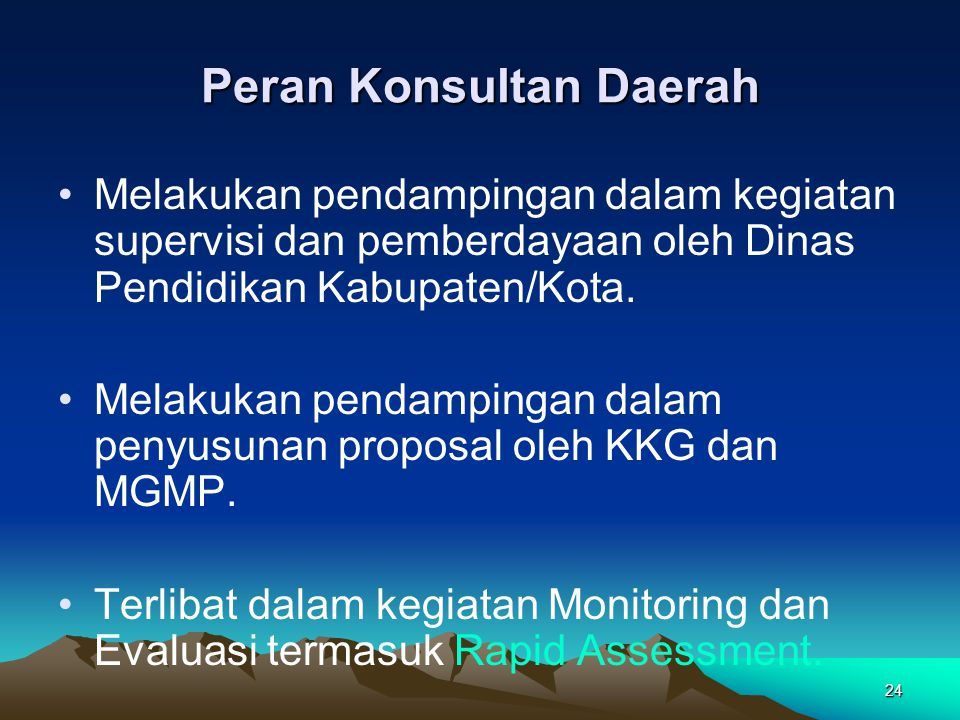 24 Peran Konsultan Daerah Melakukan pendampingan dalam kegiatan supervisi dan pemberdayaan oleh Dinas Pendidikan Kabupaten/Kota.