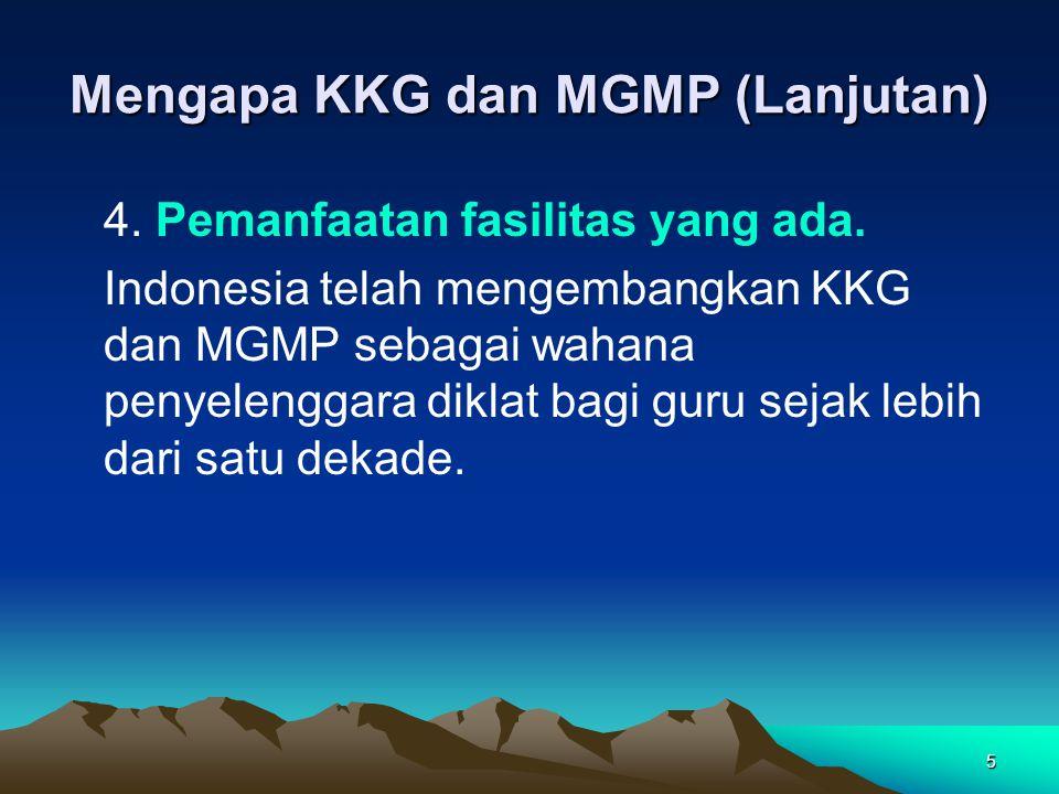 5 Mengapa KKG dan MGMP (Lanjutan) 4.Pemanfaatan fasilitas yang ada.