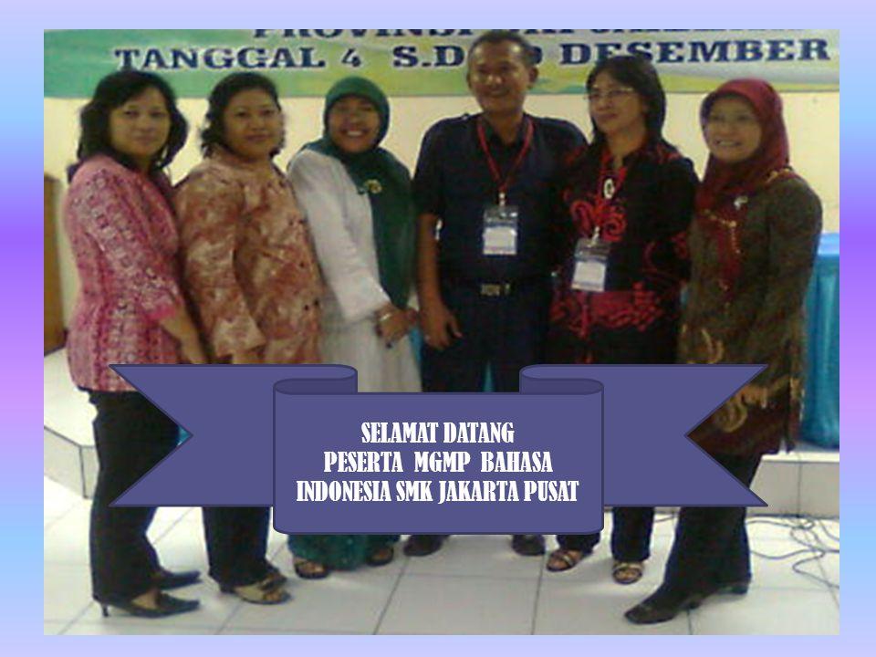 DESIMINASI DIKLAT KURIKULUM 2013 DAN REORGANISASI PENGURUS MGMP BAHASA INDONESIA SMK JAKARTA PUSAT PERIODE 2013-2016 DI SMK NEGERI 1 JAKARTA 27 November 2013