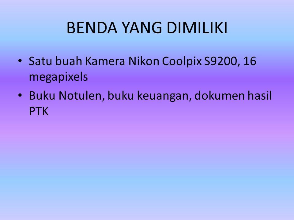 BENDA YANG DIMILIKI Satu buah Kamera Nikon Coolpix S9200, 16 megapixels Buku Notulen, buku keuangan, dokumen hasil PTK