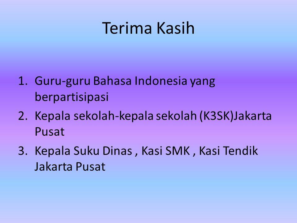 Terima Kasih 1.Guru-guru Bahasa Indonesia yang berpartisipasi 2.Kepala sekolah-kepala sekolah (K3SK)Jakarta Pusat 3.Kepala Suku Dinas, Kasi SMK, Kasi