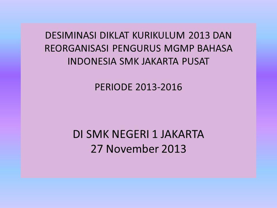 DESIMINASI DIKLAT KURIKULUM 2013 DAN REORGANISASI PENGURUS MGMP BAHASA INDONESIA SMK JAKARTA PUSAT PERIODE 2013-2016 DI SMK NEGERI 1 JAKARTA 27 Novemb