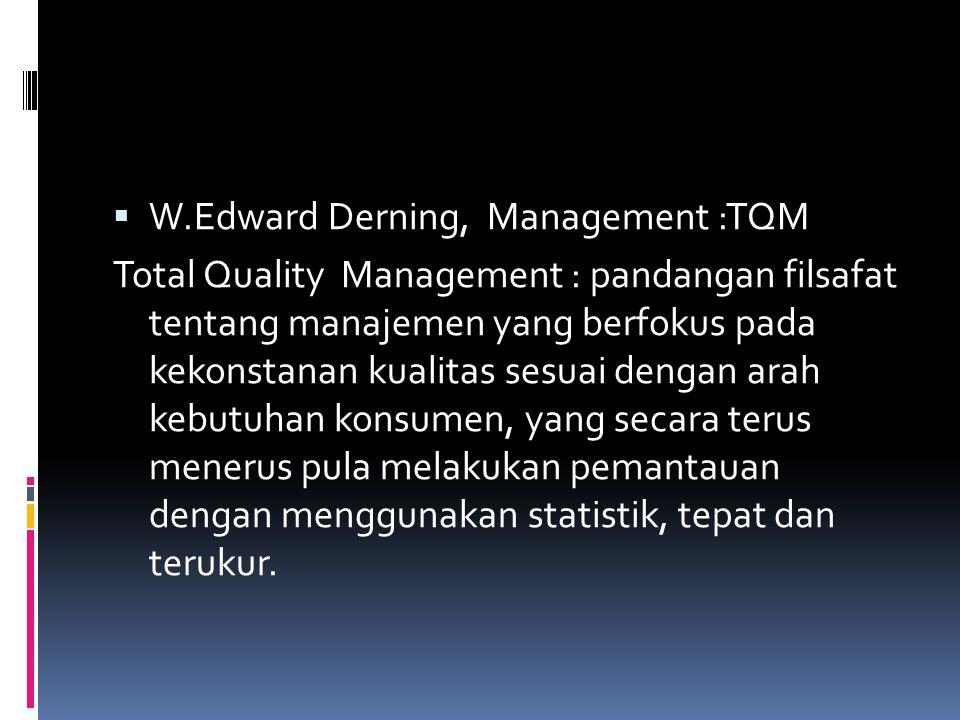  W.Edward Derning, Management :TQM Total Quality Management : pandangan filsafat tentang manajemen yang berfokus pada kekonstanan kualitas sesuai den