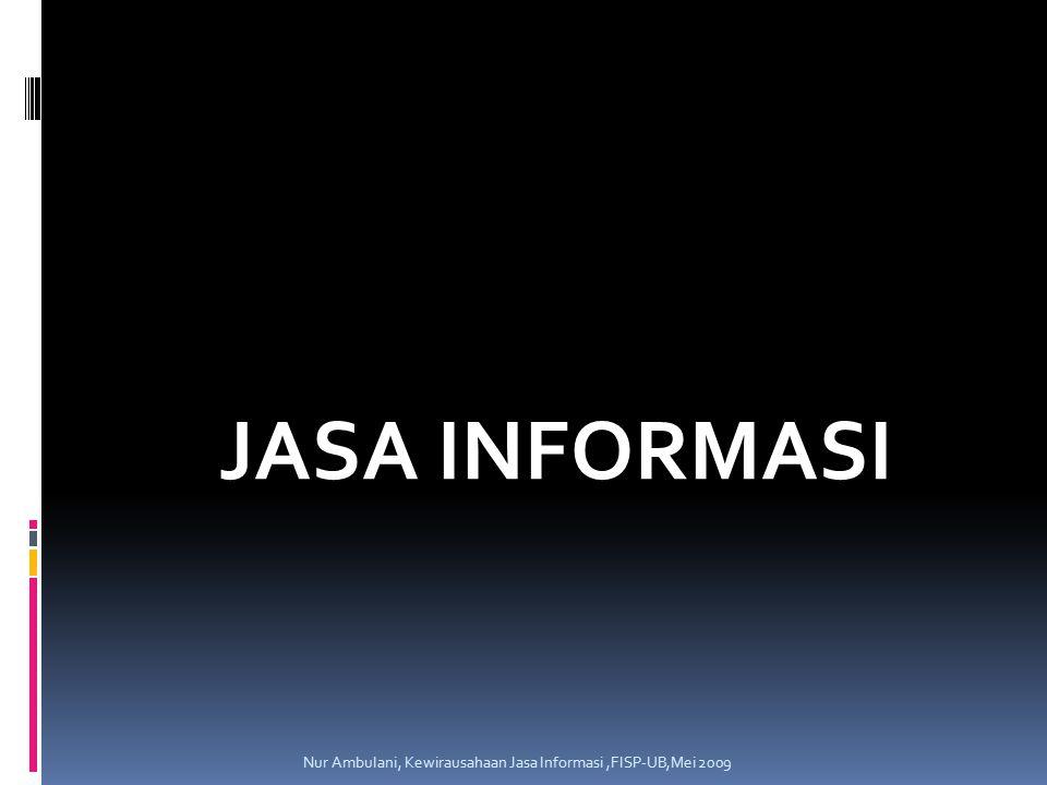 JASA INFORMASI Nur Ambulani, Kewirausahaan Jasa Informasi,FISP-UB,Mei 2009