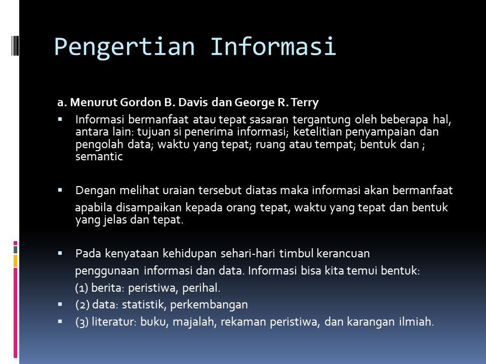 Pengertian Informasi a. Menurut Gordon B. Davis dan George R. Terry  Informasi bermanfaat atau tepat sasaran tergantung oleh beberapa hal, antara lai