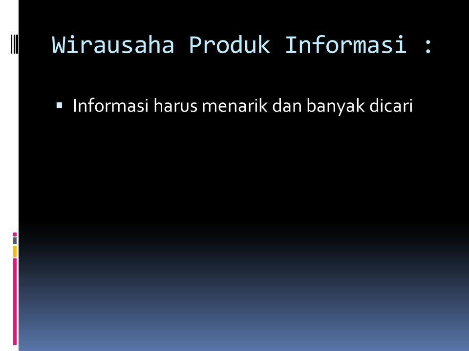 Wirausaha Produk Informasi :  Informasi harus menarik dan banyak dicari