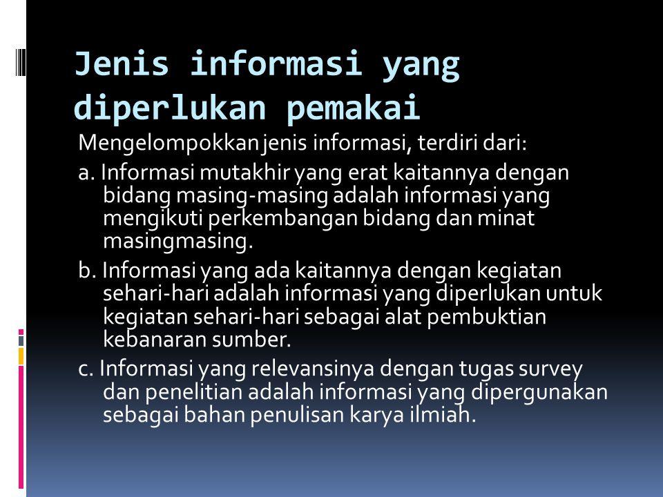 Jenis informasi yang diperlukan pemakai Mengelompokkan jenis informasi, terdiri dari: a. Informasi mutakhir yang erat kaitannya dengan bidang masing-m