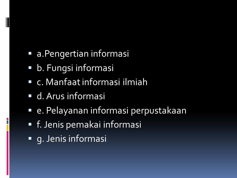  a.Pengertian informasi  b. Fungsi informasi  c. Manfaat informasi ilmiah  d. Arus informasi  e. Pelayanan informasi perpustakaan  f. Jenis pema