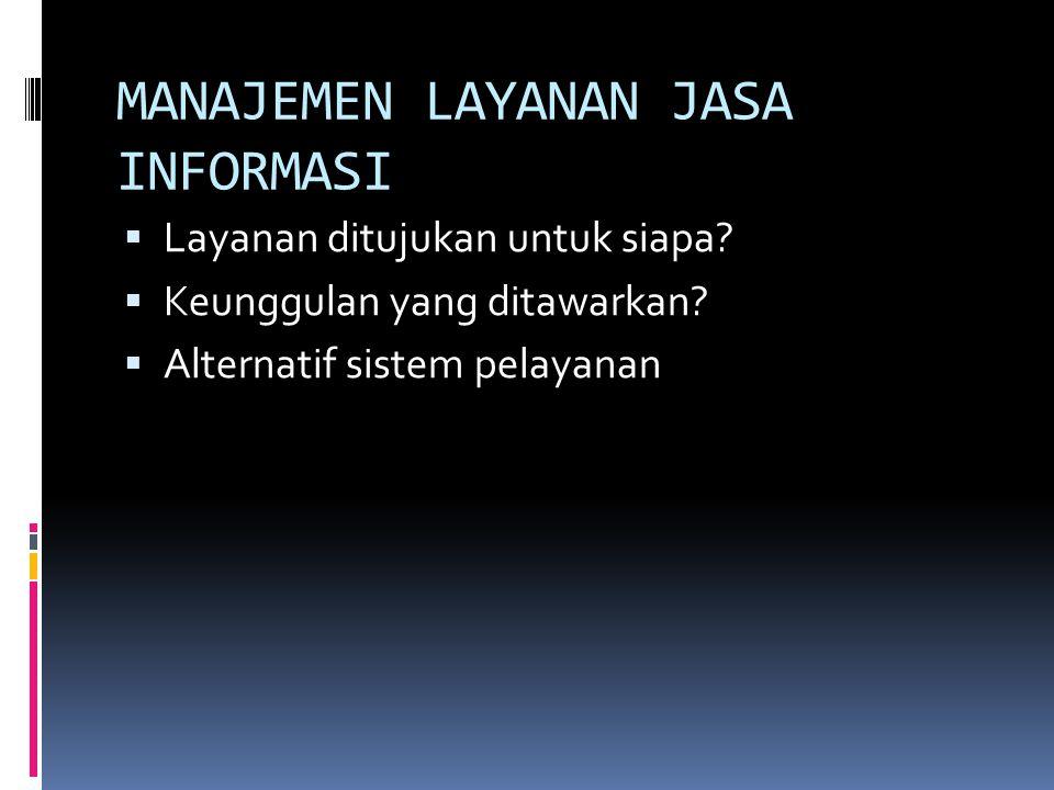 MANAJEMEN LAYANAN JASA INFORMASI  Layanan ditujukan untuk siapa?  Keunggulan yang ditawarkan?  Alternatif sistem pelayanan