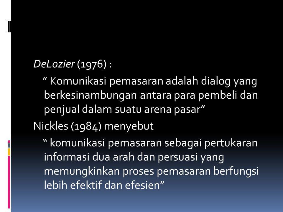 """DeLozier (1976) : """" Komunikasi pemasaran adalah dialog yang berkesinambungan antara para pembeli dan penjual dalam suatu arena pasar"""" Nickles (1984) m"""