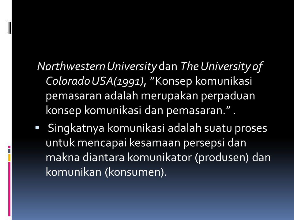 "Northwestern University dan The University of Colorado USA(1991), ""Konsep komunikasi pemasaran adalah merupakan perpaduan konsep komunikasi dan pemasa"