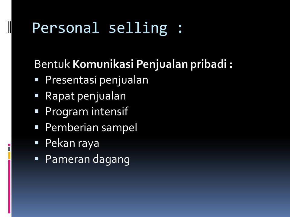 Personal selling : Bentuk Komunikasi Penjualan pribadi :  Presentasi penjualan  Rapat penjualan  Program intensif  Pemberian sampel  Pekan raya 