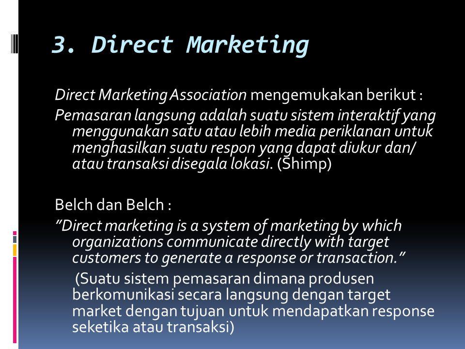 3. Direct Marketing Direct Marketing Association mengemukakan berikut : Pemasaran langsung adalah suatu sistem interaktif yang menggunakan satu atau l