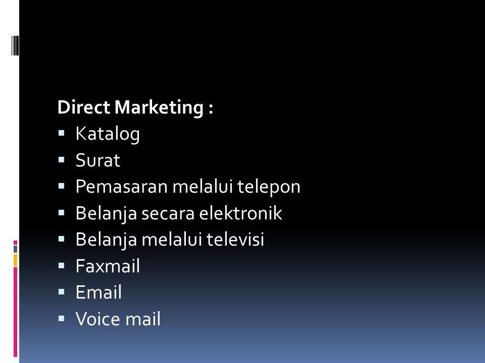 Direct Marketing :  Katalog  Surat  Pemasaran melalui telepon  Belanja secara elektronik  Belanja melalui televisi  Faxmail  Email  Voice mail