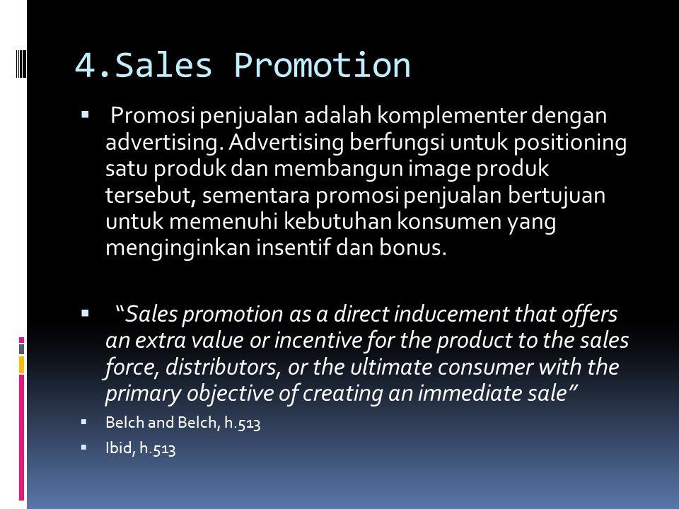 4.Sales Promotion  Promosi penjualan adalah komplementer dengan advertising. Advertising berfungsi untuk positioning satu produk dan membangun image