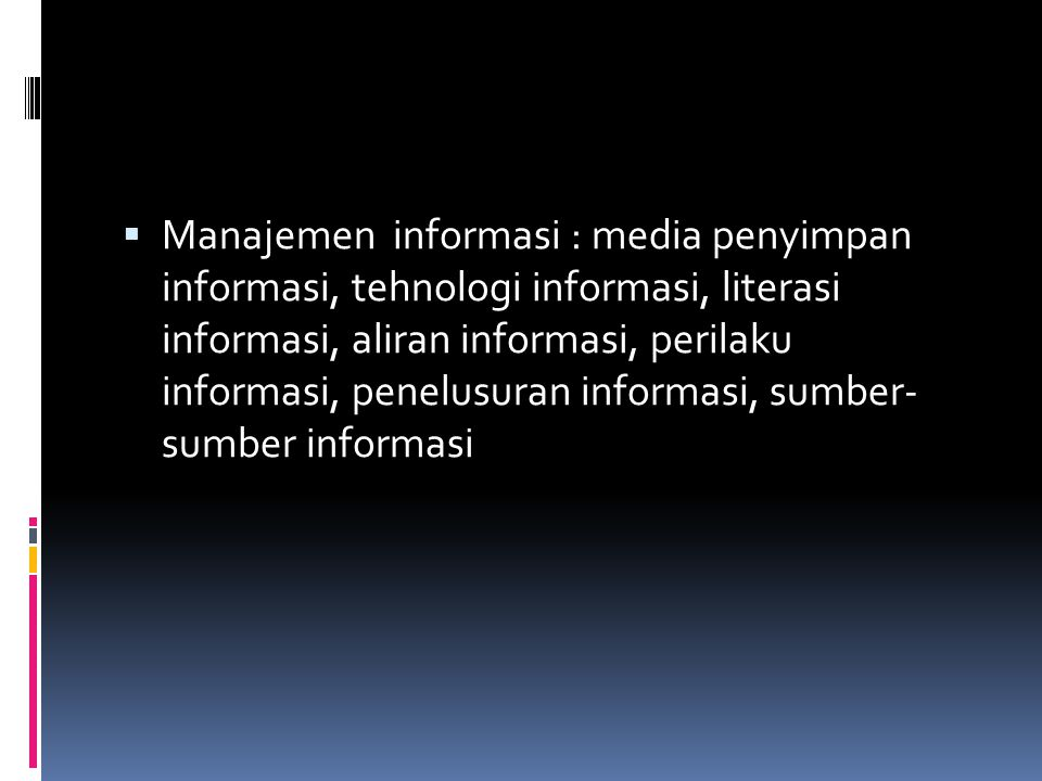  Manajemen informasi : media penyimpan informasi, tehnologi informasi, literasi informasi, aliran informasi, perilaku informasi, penelusuran informas