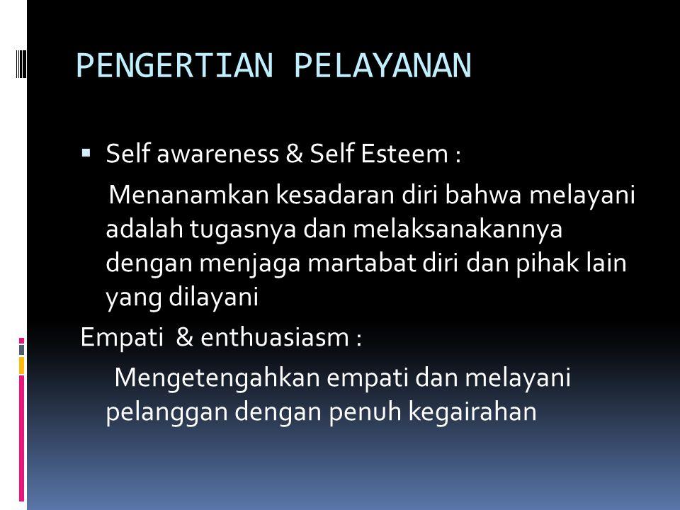 PENGERTIAN PELAYANAN  Self awareness & Self Esteem : Menanamkan kesadaran diri bahwa melayani adalah tugasnya dan melaksanakannya dengan menjaga mart