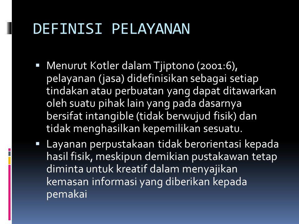 DEFINISI PELAYANAN  Menurut Kotler dalam Tjiptono (2001:6), pelayanan (jasa) didefinisikan sebagai setiap tindakan atau perbuatan yang dapat ditawark
