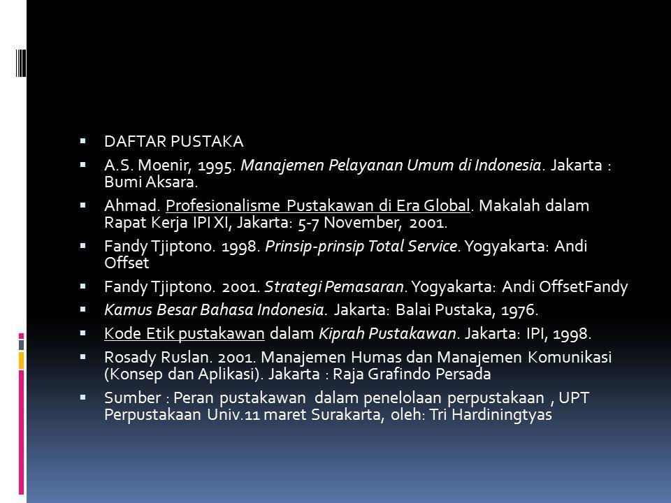  DAFTAR PUSTAKA  A.S. Moenir, 1995. Manajemen Pelayanan Umum di Indonesia. Jakarta : Bumi Aksara.  Ahmad. Profesionalisme Pustakawan di Era Global.