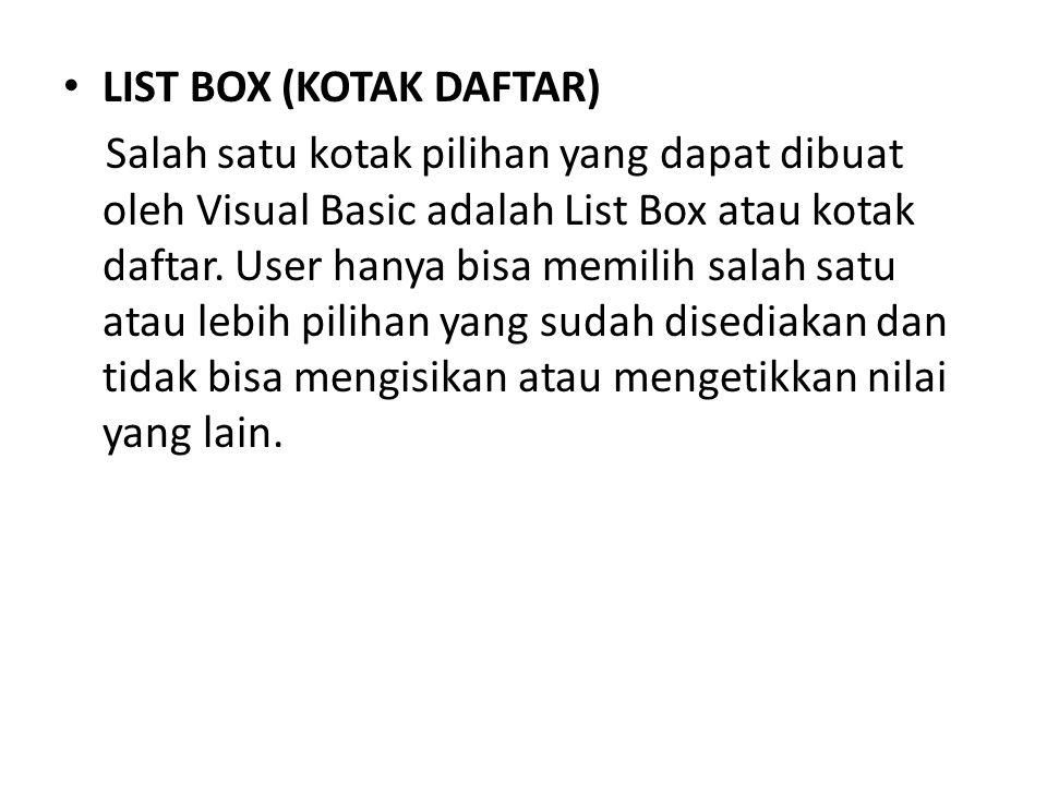 LIST BOX (KOTAK DAFTAR) Salah satu kotak pilihan yang dapat dibuat oleh Visual Basic adalah List Box atau kotak daftar.