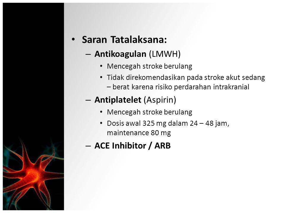 Saran Tatalaksana: – Antikoagulan (LMWH) Mencegah stroke berulang Tidak direkomendasikan pada stroke akut sedang – berat karena risiko perdarahan intr