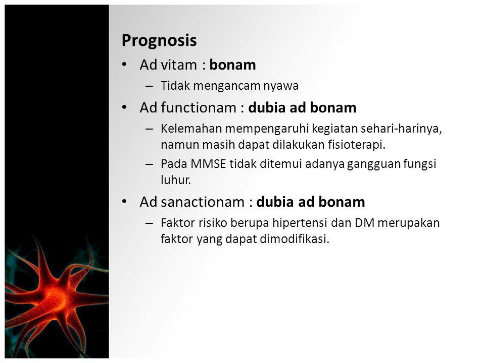 Prognosis Ad vitam : bonam – Tidak mengancam nyawa Ad functionam : dubia ad bonam – Kelemahan mempengaruhi kegiatan sehari-harinya, namun masih dapat