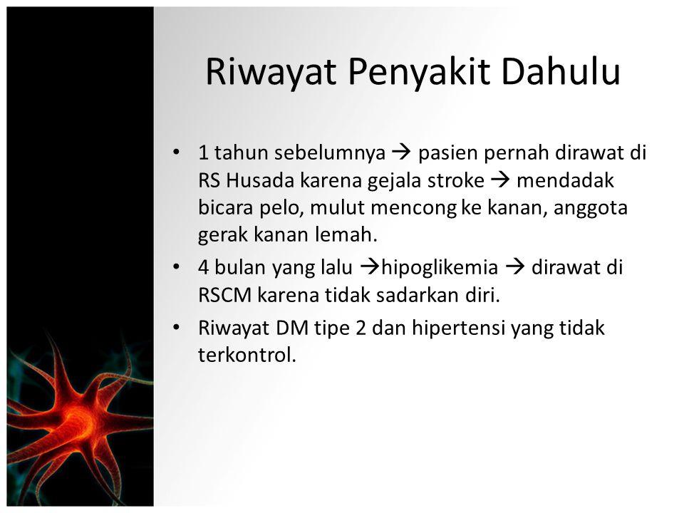 Riwayat Penyakit Dahulu 1 tahun sebelumnya  pasien pernah dirawat di RS Husada karena gejala stroke  mendadak bicara pelo, mulut mencong ke kanan, a