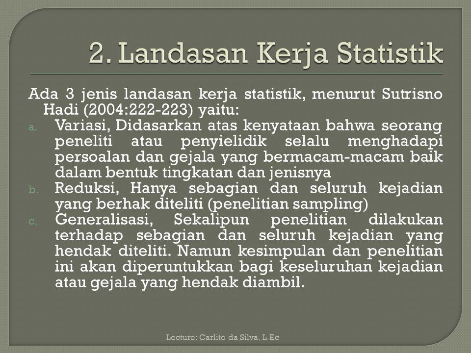 Dengan demikian dapat dikatakan bahwa statistika adalah suatu ilmu pengetahuan yang berhubungan dengan data statistik dan fakta yang benar atau suatu kajian ilmu pengetahuan dengan teknik pengumpulan data, penarikan kesimpulan, dan pembuatan kebijakan atau keputusan yang cukup kuat alasan berdasarkan data dan fakta yang akurat.