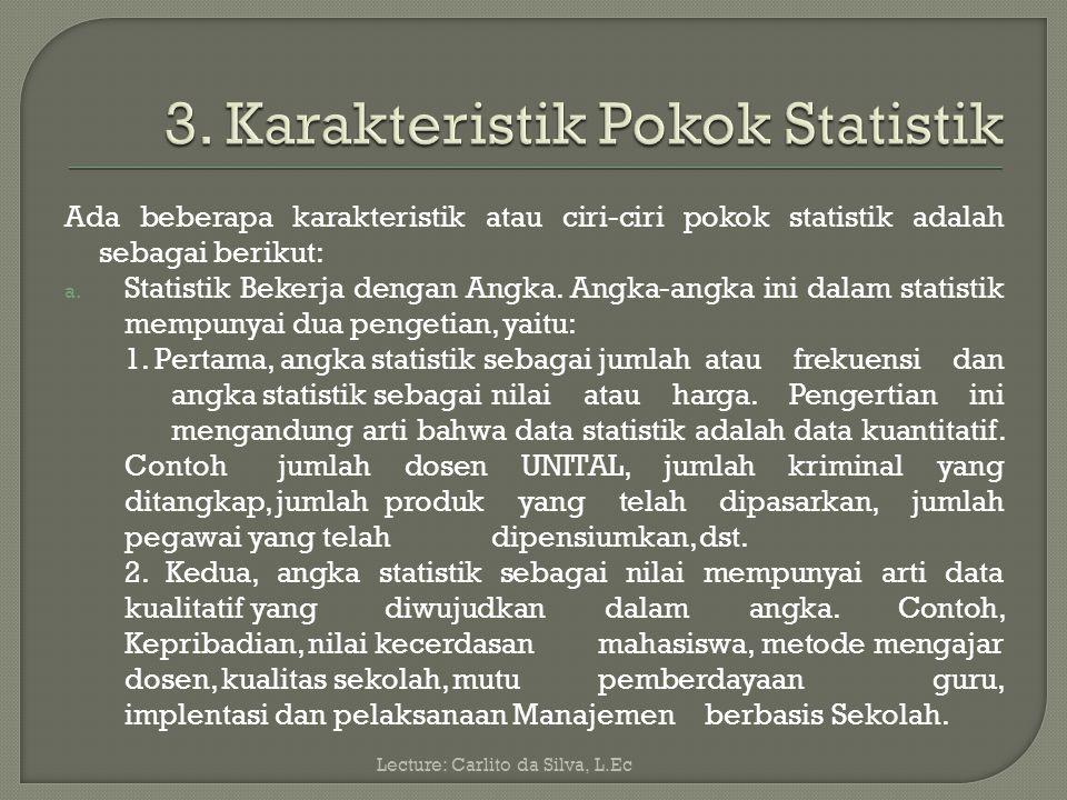 Ada 3 jenis landasan kerja statistik, menurut Sutrisno Hadi (2004:222-223) yaitu: a.