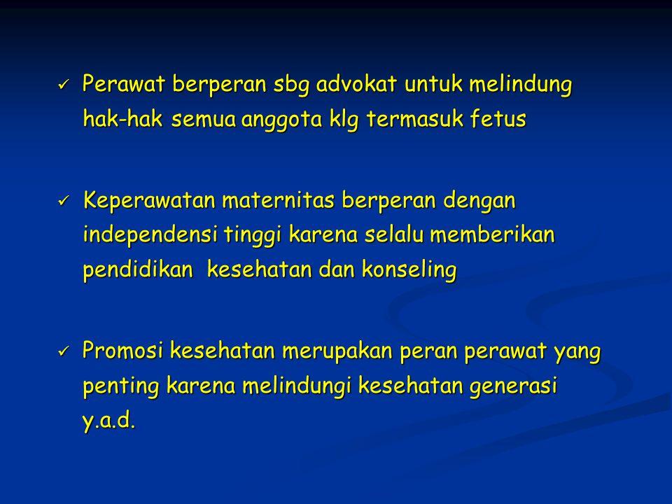 Perawat berperan sbg advokat untuk melindung hak-hak semua anggota klg termasuk fetus Perawat berperan sbg advokat untuk melindung hak-hak semua anggo