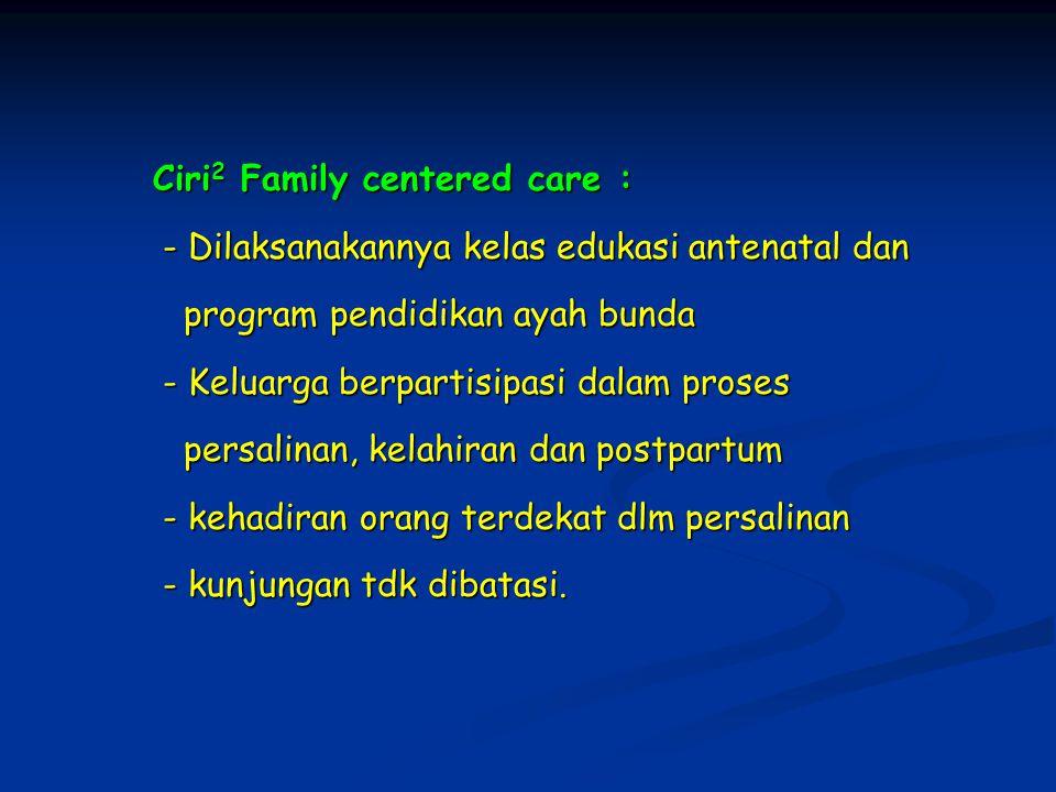 Ciri 2 Family centered care : Ciri 2 Family centered care : - Dilaksanakannya kelas edukasi antenatal dan - Dilaksanakannya kelas edukasi antenatal da
