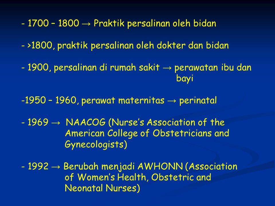 - 1700 – 1800 → Praktik persalinan oleh bidan - >1800, praktik persalinan oleh dokter dan bidan - 1900, persalinan di rumah sakit → perawatan ibu dan bayi -1950 – 1960, perawat maternitas → perinatal - 1969 → NAACOG (Nurse's Association of the American College of Obstetricians and Gynecologists) - 1992 → Berubah menjadi AWHONN (Association of Women's Health, Obstetric and Neonatal Nurses)