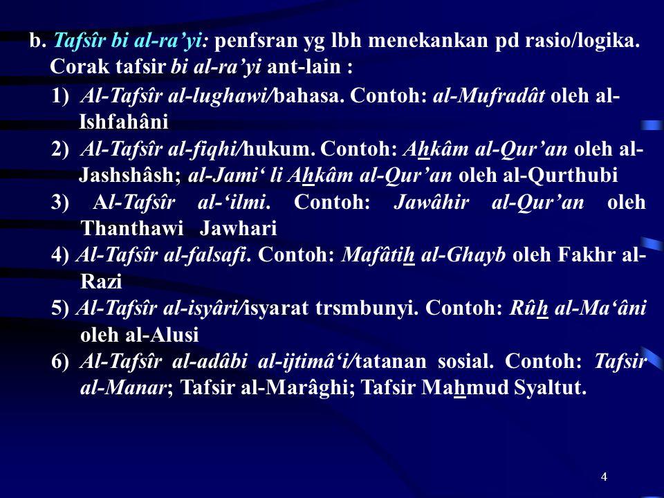 4 1) Al-Tafsîr al-lughawi/bahasa. Contoh: al-Mufradât oleh al- Ishfahâni 2) Al-Tafsîr al-fiqhi/hukum. Contoh: Ahkâm al-Qur'an oleh al- Jashshâsh; al-J