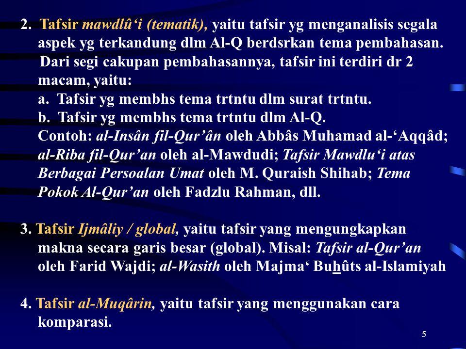 5 2. Tafsir mawdlû'i (tematik), yaitu tafsir yg menganalisis segala aspek yg terkandung dlm Al-Q berdsrkan tema pembahasan. Dari segi cakupan pembahas