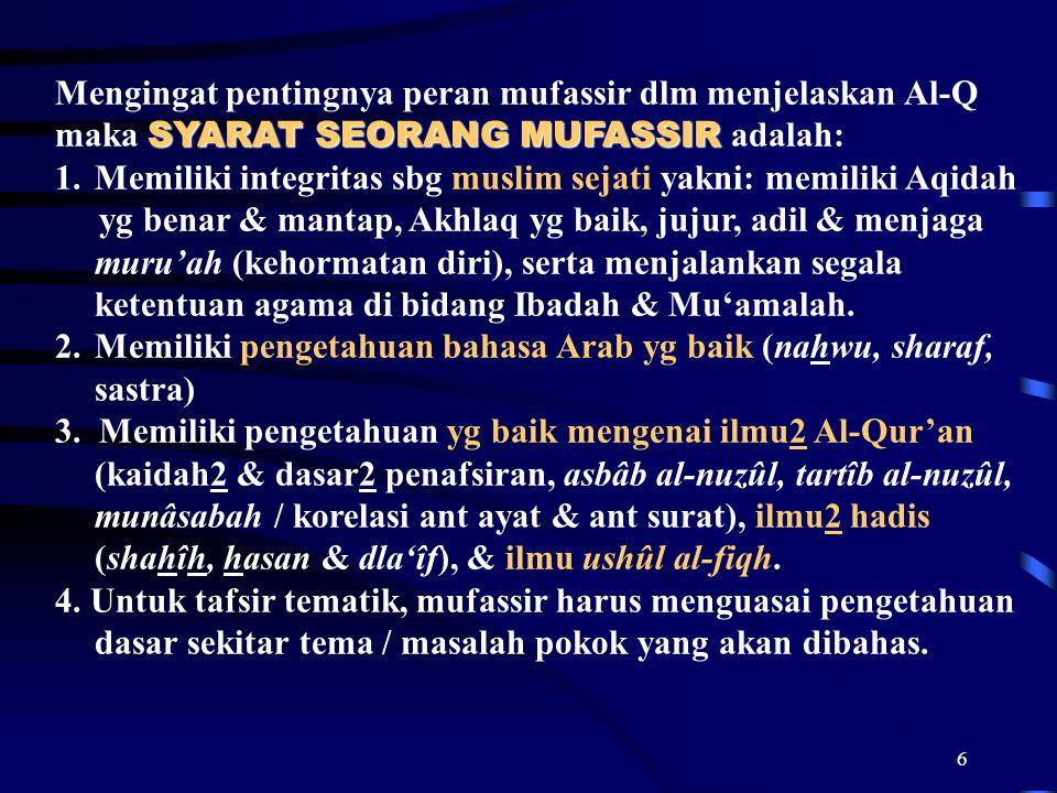 6 Mengingat pentingnya peran mufassir dlm menjelaskan Al-Q SYARAT SEORANG MUFASSIR maka SYARAT SEORANG MUFASSIR adalah: 1.Memiliki integritas sbg musl