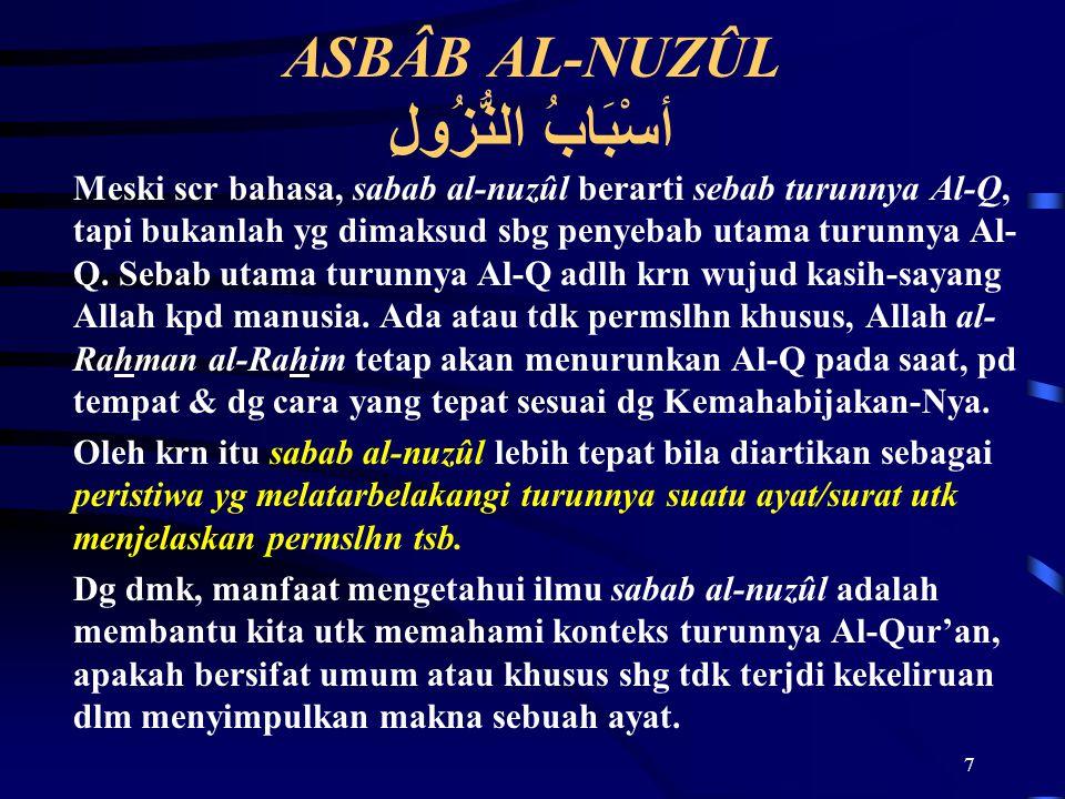 7 ASBÂB AL-NUZÛL أسْبَابُ النُّزُولِ Meski scr bahasa, sabab al-nuzûl berarti sebab turunnya Al-Q, tapi bukanlah yg dimaksud sbg penyebab utama turunnya Al- Q.