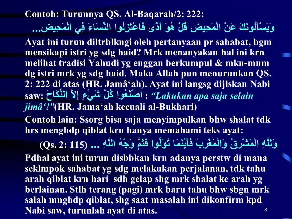 8 Contoh: Turunnya QS. Al-Baqarah/2: 222: وَيَسْأَلُونَكَ عَنْ الْمَحِيضِ قُلْ هُوَ أَذًى فَاعْتَزِلُوا النِّسَاءَ فِي الْمَحِيضِ... Ayat ini turun di