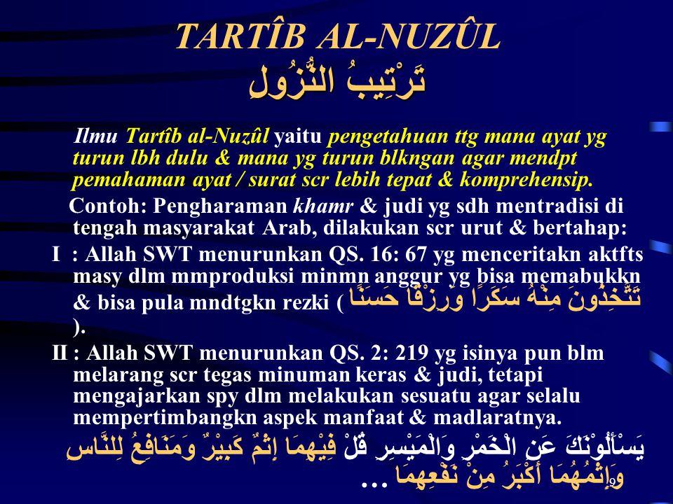 9 تَرْتِيبُ النُّزُولِ TARTÎB AL-NUZÛL تَرْتِيبُ النُّزُولِ Ilmu Tartîb al-Nuzûl yaitu pengetahuan ttg mana ayat yg turun lbh dulu & mana yg turun blk