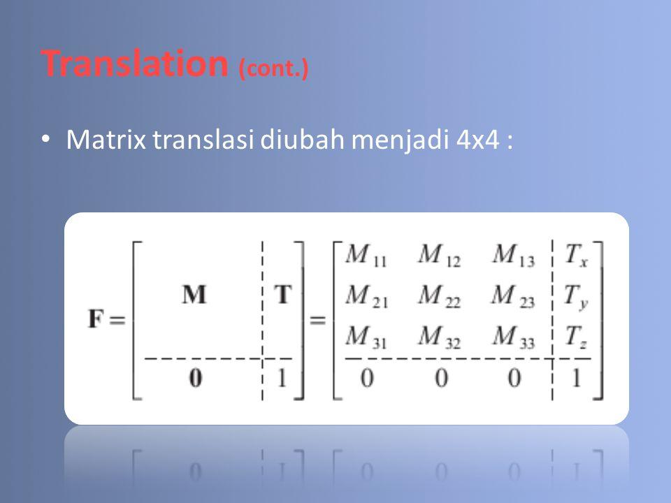 Translation (cont.) Matrix translasi diubah menjadi 4x4 :