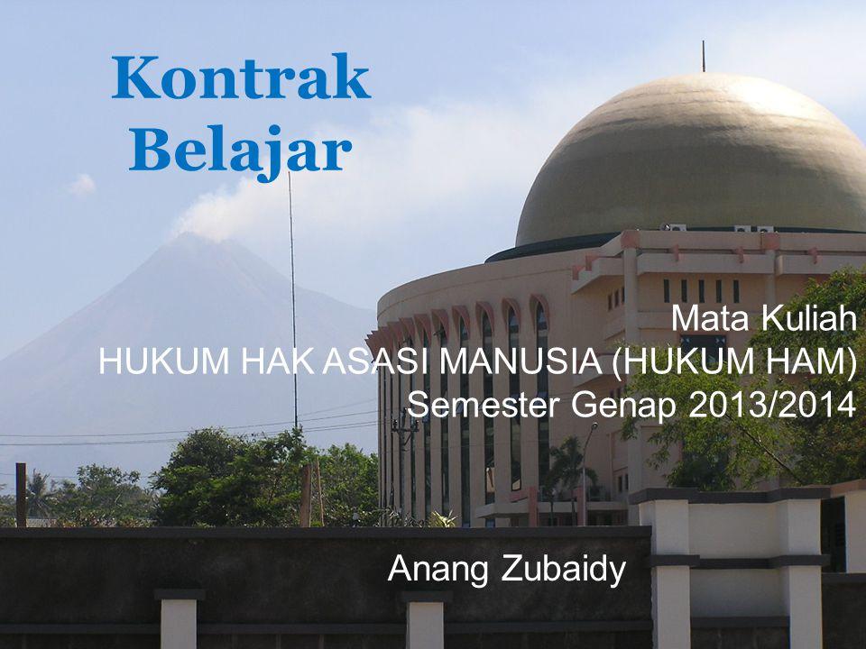 Kontrak Belajar Mata Kuliah HUKUM HAK ASASI MANUSIA (HUKUM HAM) Semester Genap 2013/2014 Anang Zubaidy